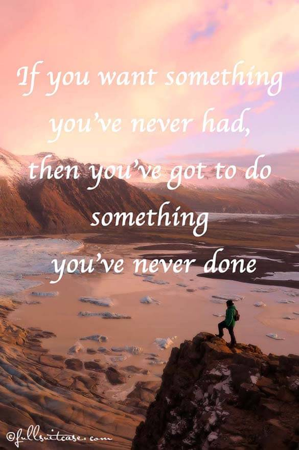 If you want something you've never had, then you've got to do something you've never done. Quote