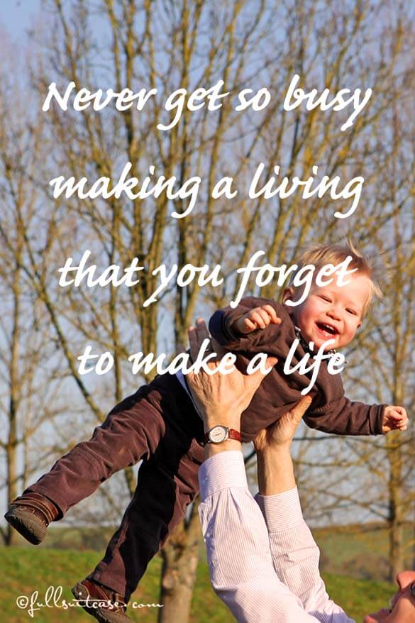 Never get so busy making a living that you forget to make a life Quote
