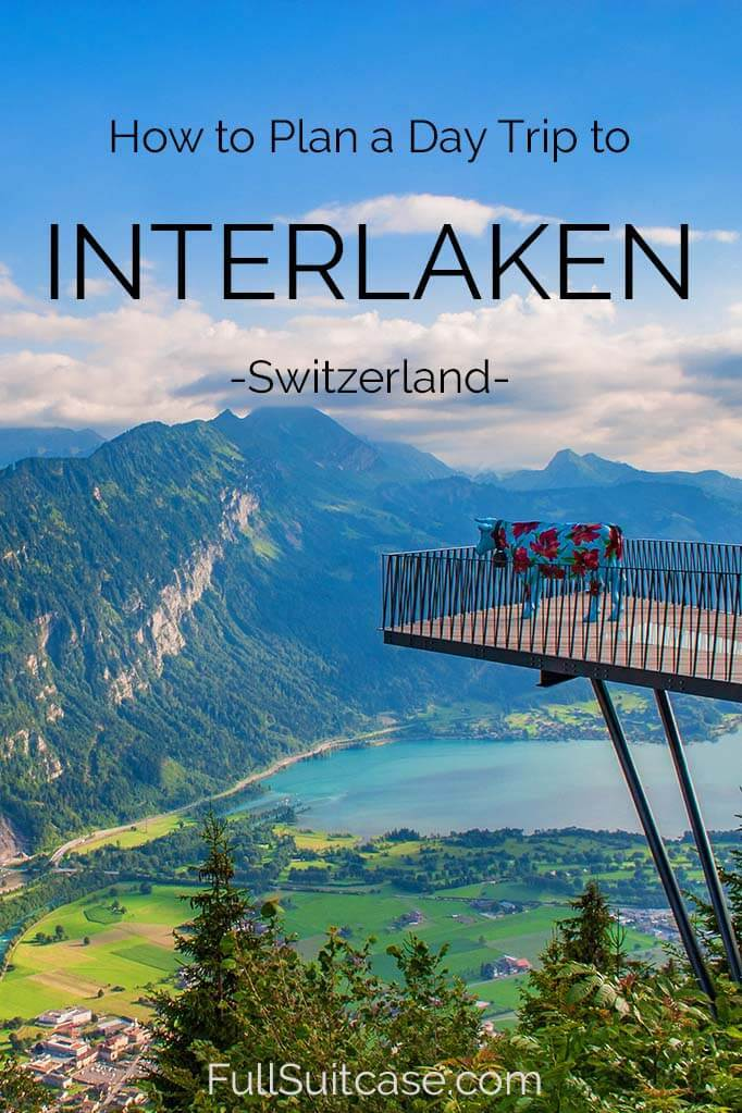 How to plan a day trip to Interlaken in Switzerland - places to see and itinerary suggestions