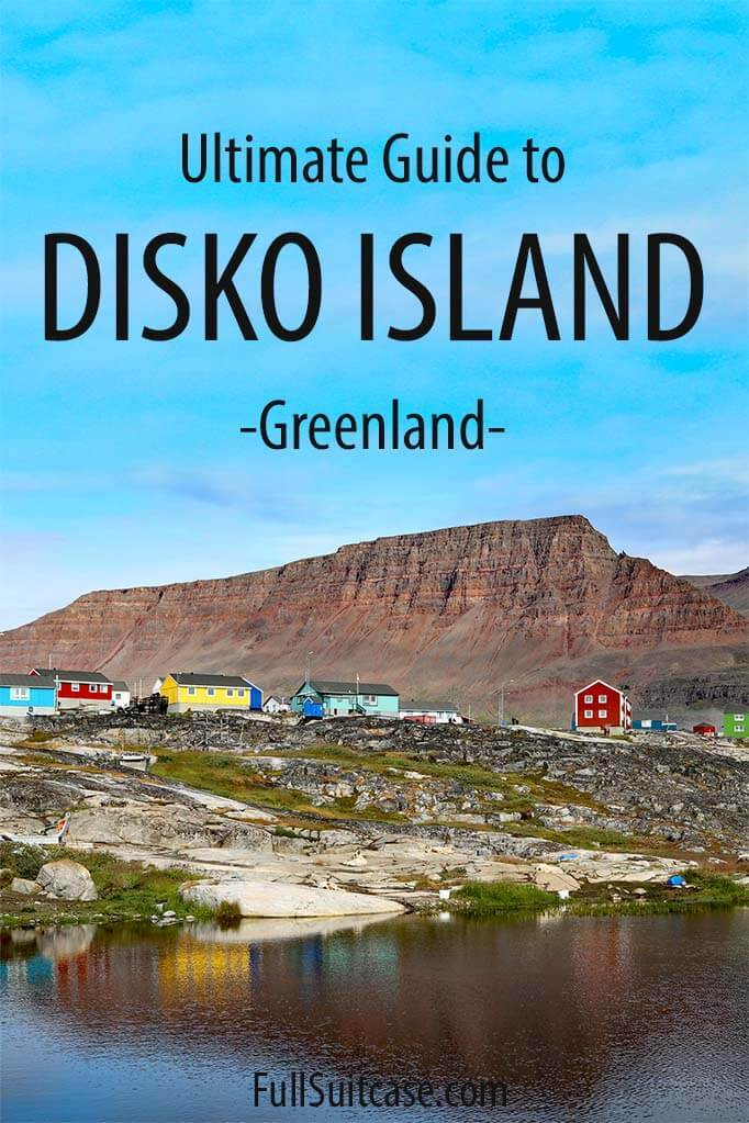 Complete guide for visiting Qeqertarsuaq on Disko Island in Greenland