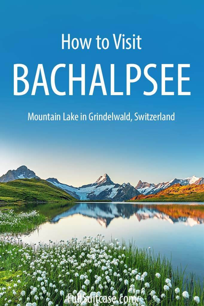 Guide for visiting Bachalpsee Lake in Grindelwald Switzerland